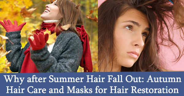 Why after Summer Hair Fall Out: Autumn Hair Care and Masks for Hair Restoration