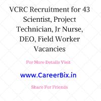 VCRC Recruitment for 43 Scientist, Project Technician, Jr Nurse, DEO, Field Worker Vacancies