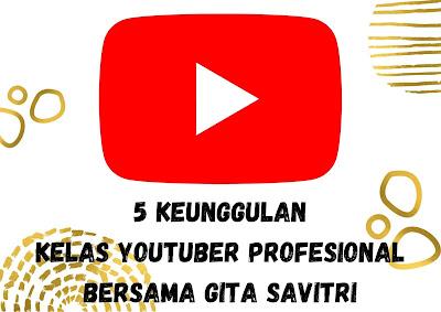 5 keunggulan kelas youtuber profesional bersama gita savitri