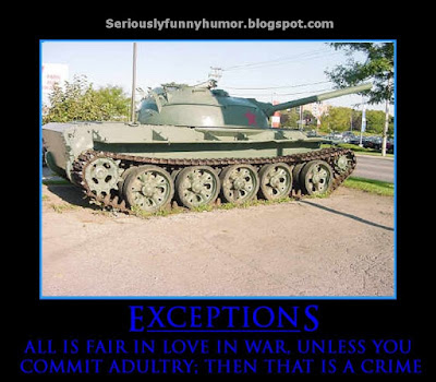 Exceptions - All is fair in love and war, unless you commit adultery. Then that's a crime :D