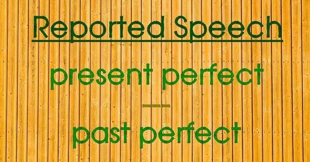 Materi Reported Speech Present Perfect Past Perfect Paling Mudah Dimensi Bahasa Inggris