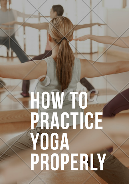 How to practice yoga properly,yoga practice,