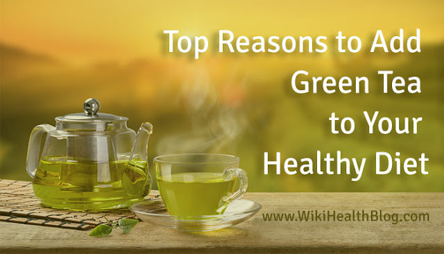 Top Reasons to Add Green Tea to Your Healthy Diet: WikiHealthBlog