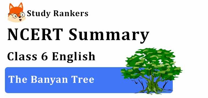 Chapter 10 The Banyan Tree Class 6 English Summary