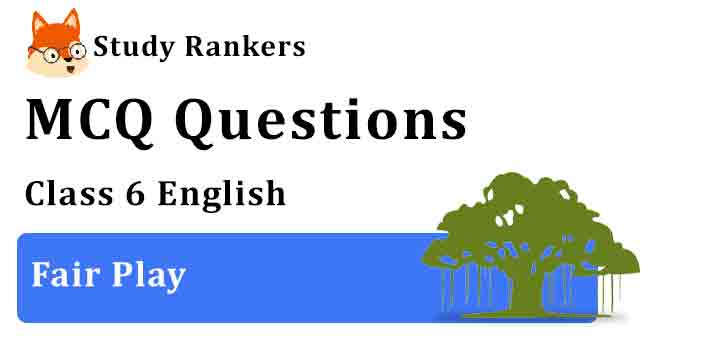 MCQ Questions for Class 6 English Chapter 7 Fair Play Honeysuckle