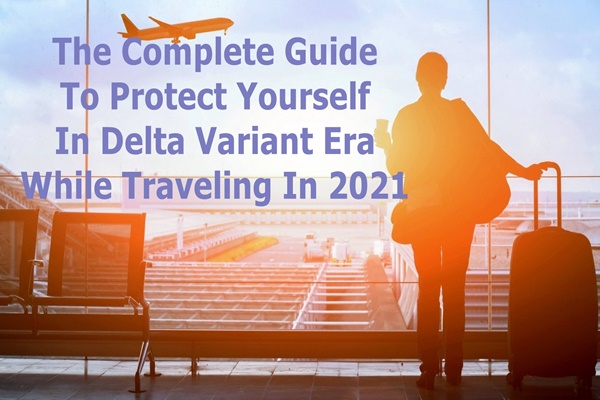 Traveling Safe In The Delta Variant Era