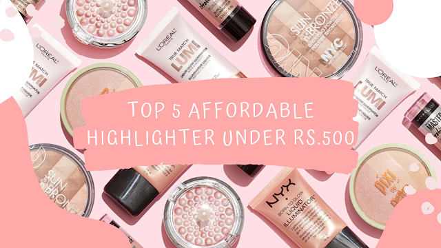 Top 5 Affordable Highlighters Under Rs.500