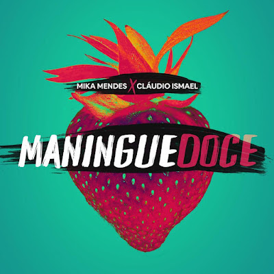 Mika Mendes x Claudio Ismael - Maningue Doce [Download]