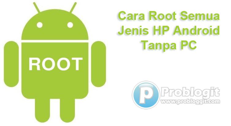 Cara Root Semua Jenis HP Android Tanpa PC Lengkap Terbaru ...