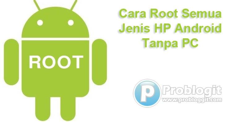 Cara Root Semua Jenis HP Android Tanpa PC Lengkap Terbaru