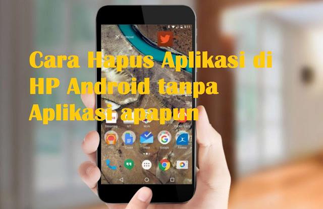 hapus Aplikasi di HP Android