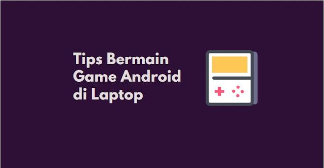 cara main game android di laptop dengan mudah