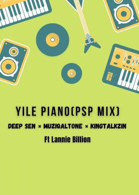 Muziqal Tone, Deep Sen & KingTalkzin – Yile Piano feat. Lannie Billion