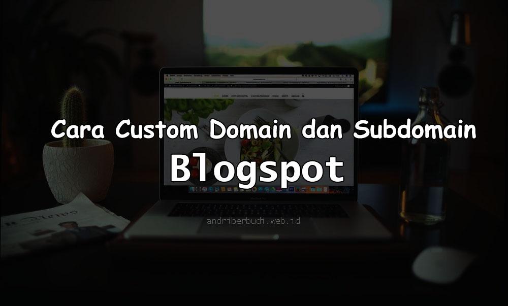 Cara Custom Domain dan Subdomain Blogspot Terbaru dengan Mudah