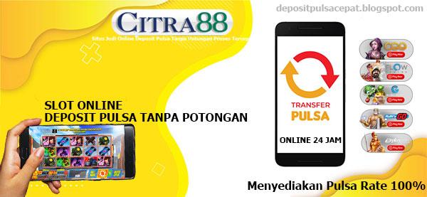 Citra88 merupakan situs web slot online deposit pulsa tanpa potongan yang sangat terkenal di Indonesia. Sejak 2020, citra88 menyediakan beragam permainan slot online yang dapat di mainkan menggunakan pulsa. Seperti: pragmatic, habanero, joker gaming, microgaming, isoftbet, playstar, spadegaming, playstar, dan masih banyak lagi lainnya. Selain itu, tersedia juga permainan judi online lainnya seperti: poker online, domino qq, judi bola, casino baccarat dan masih banyak lagi yang lebih seru dan menarik.