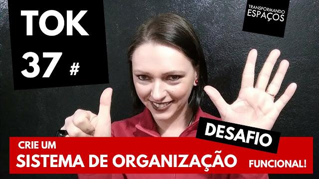 Crie um sistema de organização funcional! - Tok 37 | Desafio 52 toks de organização e decor