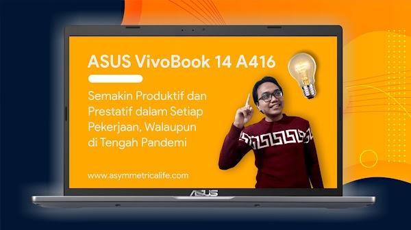Semakin Produktif dan Prestatif dalam Pekerjaan Apapun dengan ASUS VivoBook 14 A416