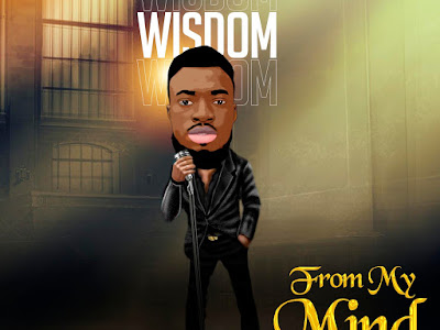 DOWNLOAD MP3: Wisdom - From My Mind