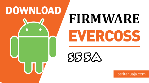 Download Firmware / Stock ROM Evercoss S55A / GenPro Z All Version