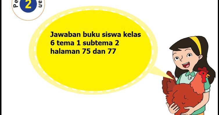 Kunci jawaban buku tema 1, kelas 6 sd, halaman 75, 76, 77, 78, 79, 80, 81, 82, 83, subtema 2, pembelajaran 2. Kunci Jawaban Buku Siswa Tema 1 kelas 6 subtema 2 halaman