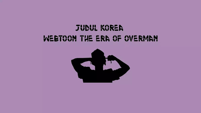 Judul Asli Webtoon The Era of Overman di Naver Korea