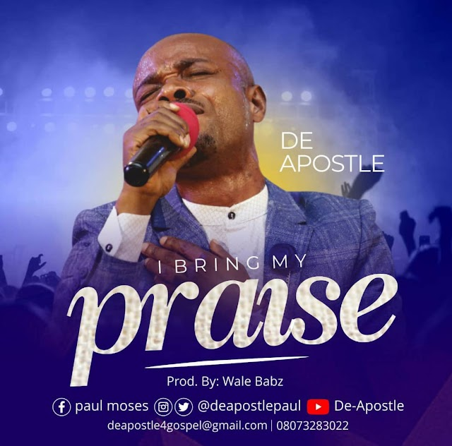 DOWNLOAD MP3:  DeApostle - I Bring My Praise