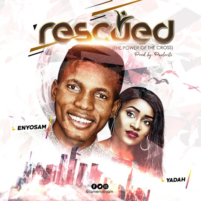 Audio: Enyo Ft Yadah - Rescued Prod. By Paulevite