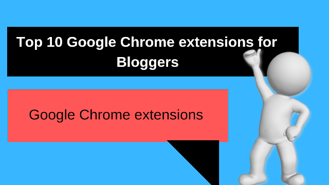 Top 10 Google Chrome Extensions for Bloggers