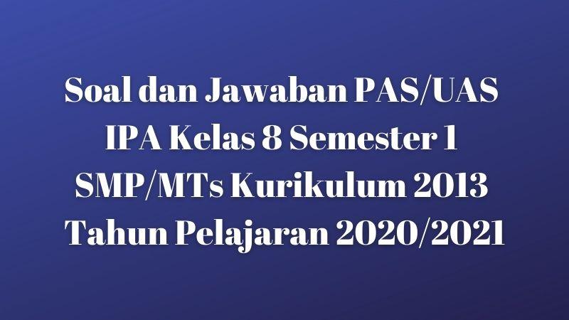 Download Soal Dan Jawaban Pas Uas Ipa Kelas 8 Semester 1 Smp Mts Kurikulum 2013 Tp 2020 2021 Sobang 2