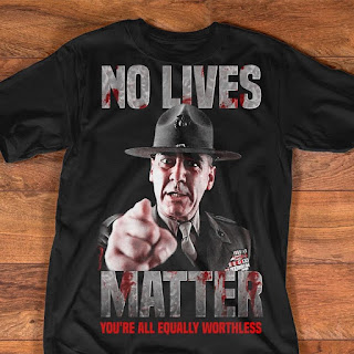 No Lives Matter Your all Equally Worthless shirt