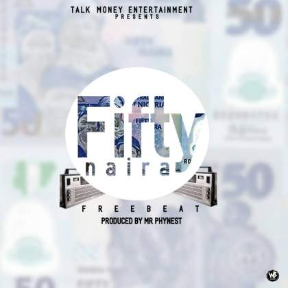 FREE BEAT: Fifty Naira (Prod. By Mr. Phynest)