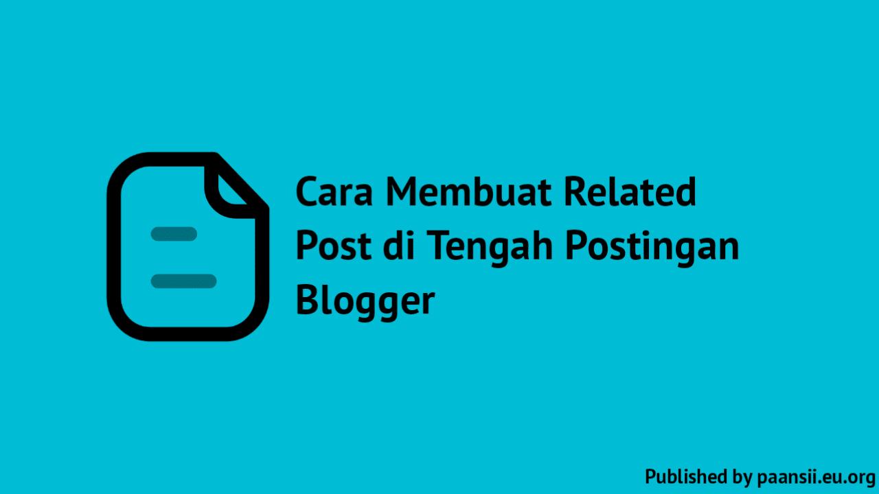 Cara Membuat Related Post di Tengah Postingan Blogger
