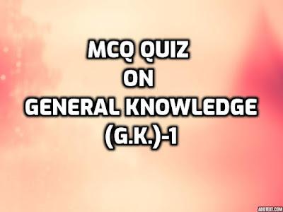 MCQ Quiz on General Knowledge(G.K.)-1