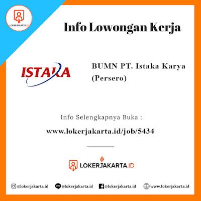 Lowongan Kerja Terbaru BUMN PT. Istaka Karya (Persero), Buruan Daftar!