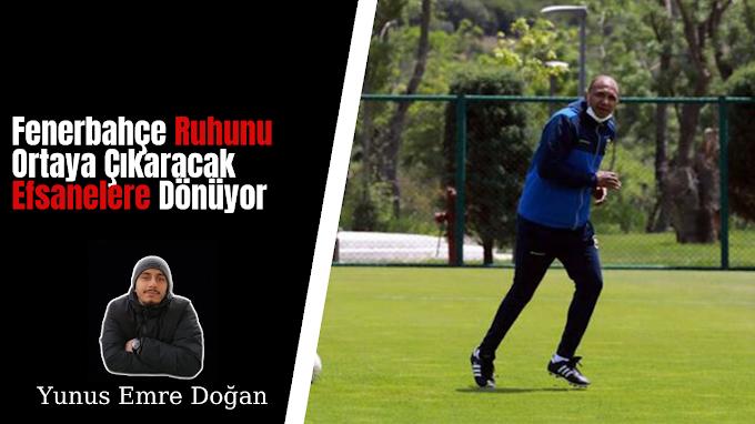 Fenerbahçe Ruhunu Ortaya Çıkaracak Efsanelere Dönüyor