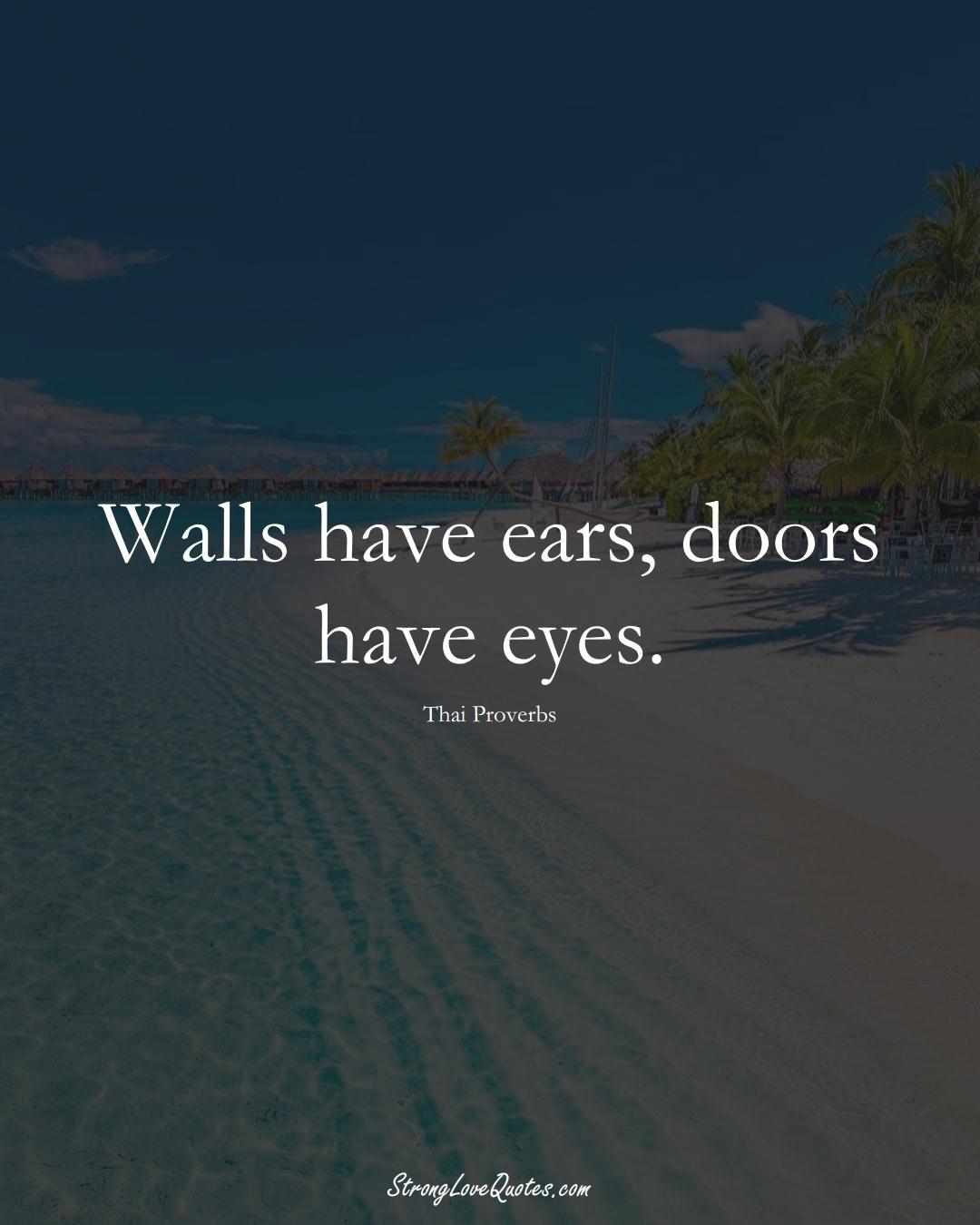 Walls have ears, doors have eyes. (Thai Sayings);  #AsianSayings