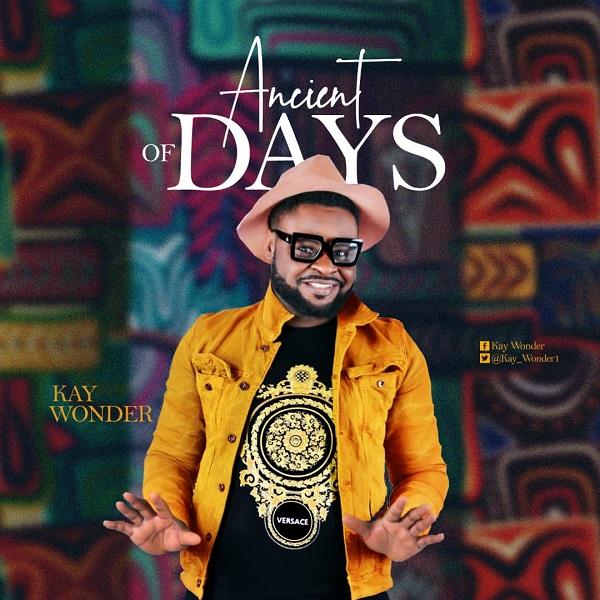 Audio: Kay Wonder – Ancient of Days