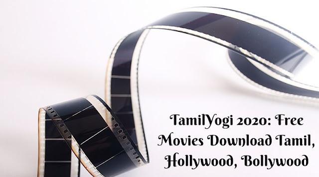 TamilYogi 2020: Free Movies Download Tamil, Hollywood, Bollywood