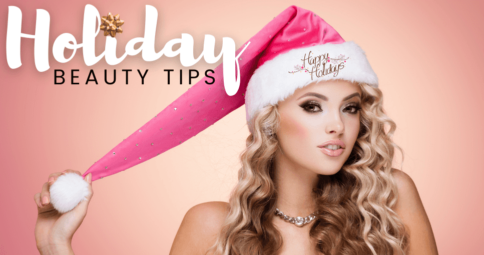 Beauty Tips To Help You Look And Feel Your Best This Holiday Season By Barbies Beauty Bits