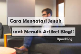 5 Cara Mengatasi Jenuh saat Menulis Artikel di Blog!!!