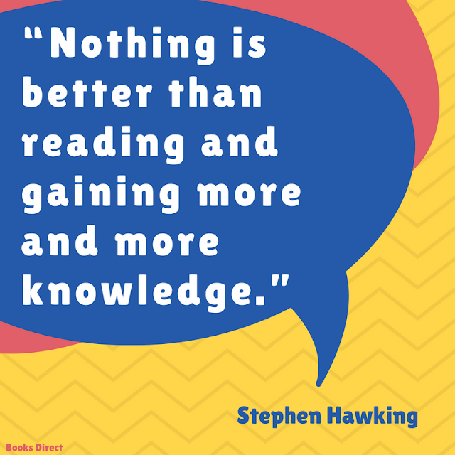 """Nothing is better than reading and gaining more and more knowledge.""  ~ Stephen Hawking"