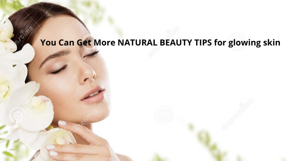 5 Reasons NATURAL BEAUTY TIPS FOR GLOWING SKIN |  You Can Get More NATURAL BEAUTY TIPS for glowing skin