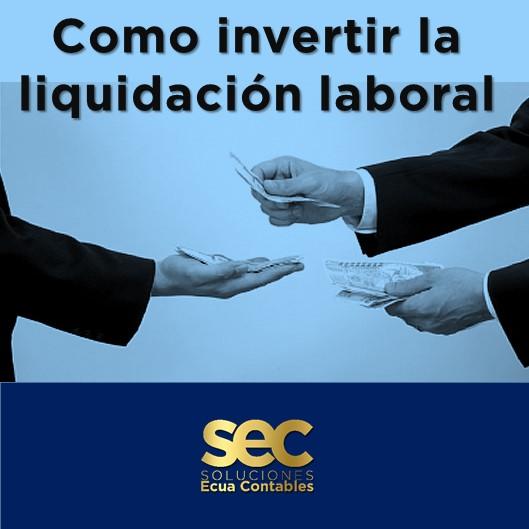Como invertir la liquidación laboral