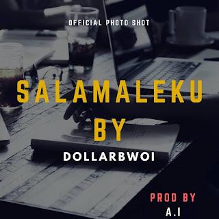 NEW TRACK: Salamaleku – Dollarbwoi (Prod By A.I)