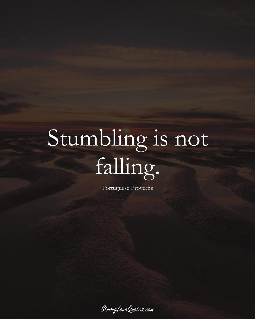 Stumbling is not falling. (Portuguese Sayings);  #EuropeanSayings