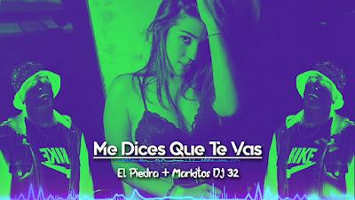 ME DICES QUE TE VAS - EL PIEDRA + MARKITOS DJ
