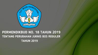 Permendikbud Nomor 18 Tahun 2019 Tentang Perubahan Juknis BOS Reguler Tahun 2019