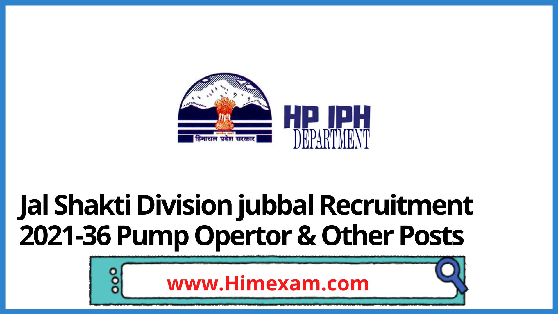 Jal Shakti Division jubbal  Recruitment 2021-36 Pump Opertor & Other Posts