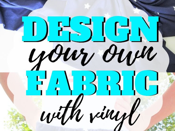Easy Way to Design Your Own Fabric with Vinyl