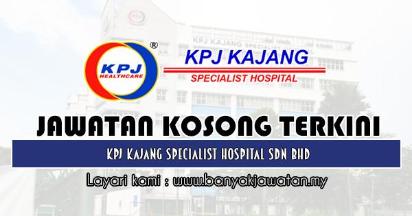 Jawatan Kosong 2019 di KPJ Kajang Specialist Hospital Sdn Bhd